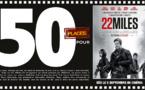 """Cinéma - 50 places à gagner pour """" 22 Miles """" avec le réseau Mauréfilms"""